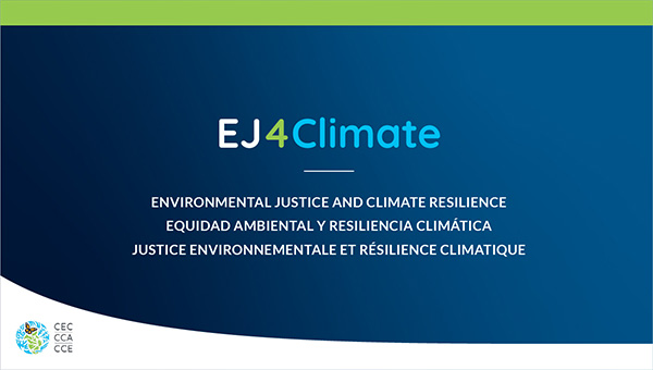 Comisión para la Cooperación Ambiental de América del Norte lanza programa de subvenciones EJ4Climate